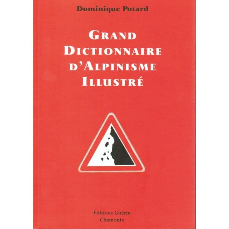 Livre Grand Dictionnaire Alpinisme illustré de Dominique Potard - Editions Guérin