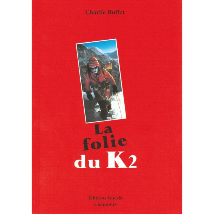 Livre La folie du K2 de Charlie Buffet - Editions Guérin