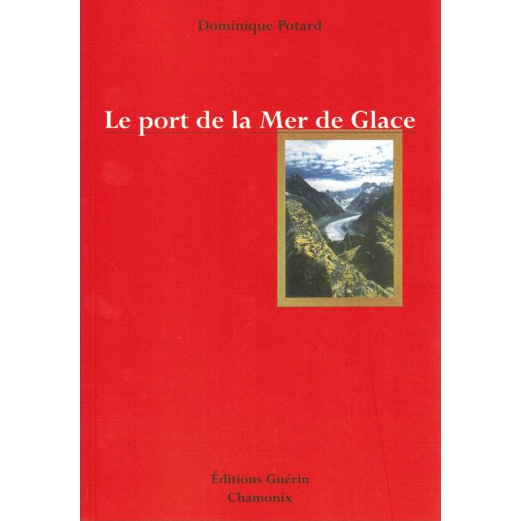 Livre Le Port de la Mer de Glace de Dominique Potard - Editions Guérin