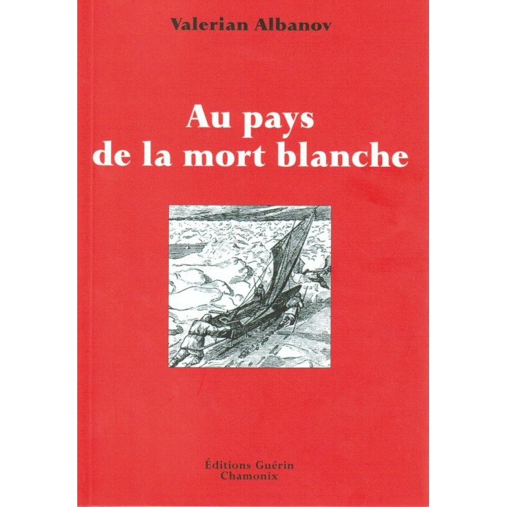 Livre Au Pays de la Mort Blanche de Valerian Albanov - Editions Guérin