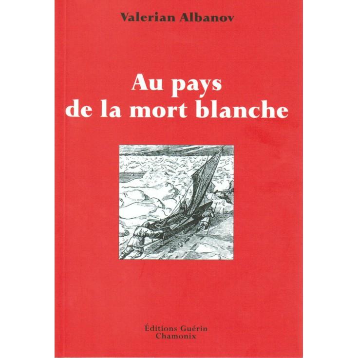 Livre Au Pays de la Mort Blanche de Valerian Albanov - Guérin Editions Paulsen