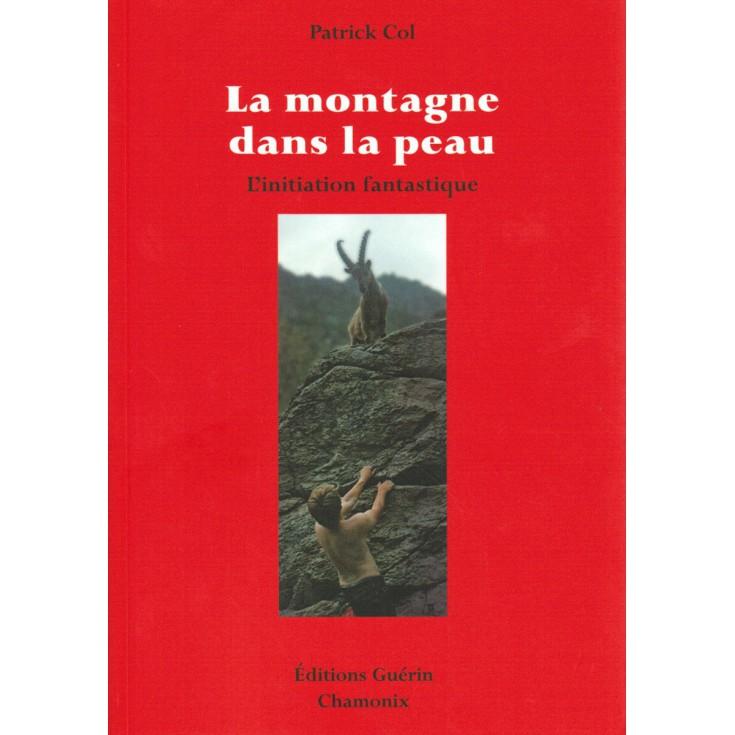 Livre La Montagne dans la Peau de Patrick Col - Editions Guérin
