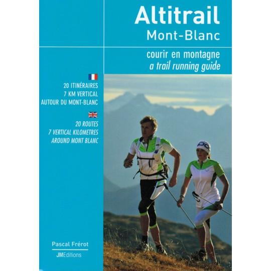 Livre Altitrail Mont Blanc - courir en montagne de Pascal Frérot - JMEditions