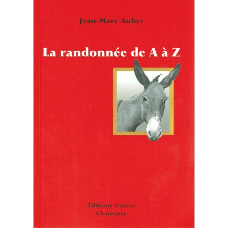 Livre La randonnée de A à Z de Jean-Marc Aubry - Editions Guérin