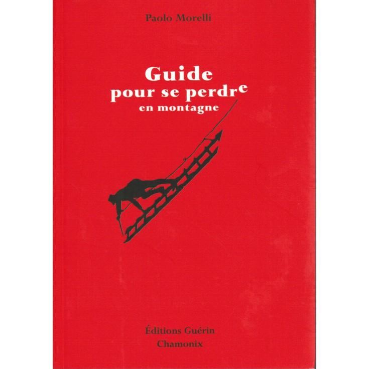Livre Guide pour se perdre en Montagne de Paolo Morelli - Editions Guérin