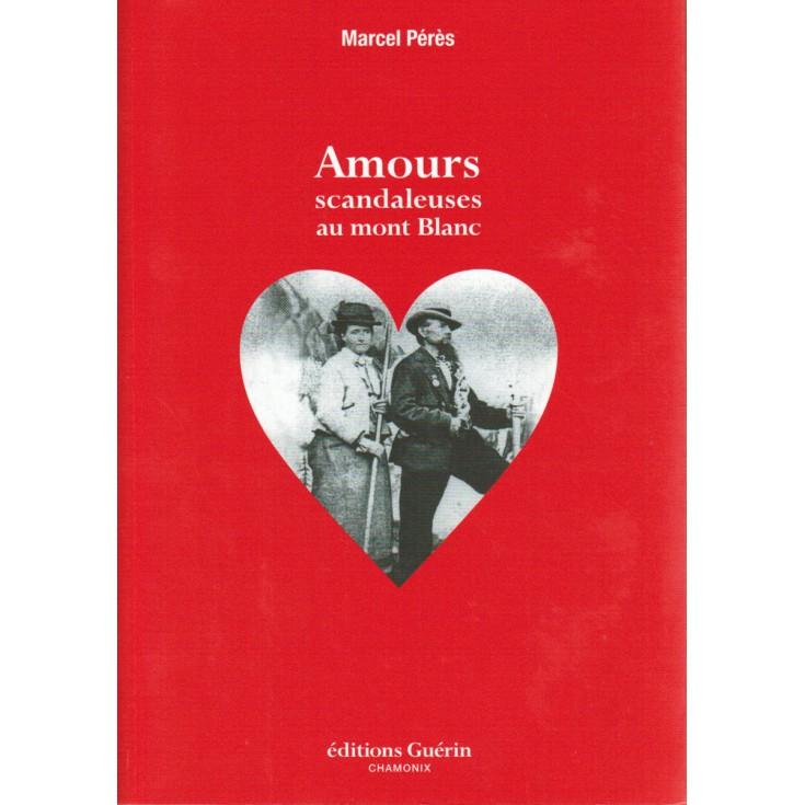 Livre Amours scandaleuses au Mont Blanc de Marcel Pérès - Editions Guérin