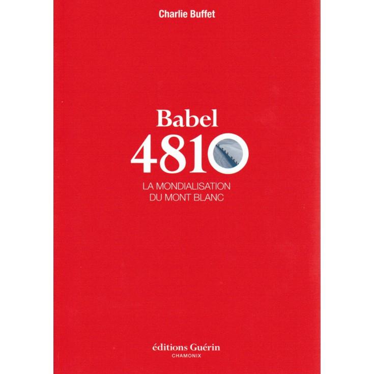 Livre Babel 4810 - la mondialisation du Mont Blanc de Charlie Buffet - Editions Guérin