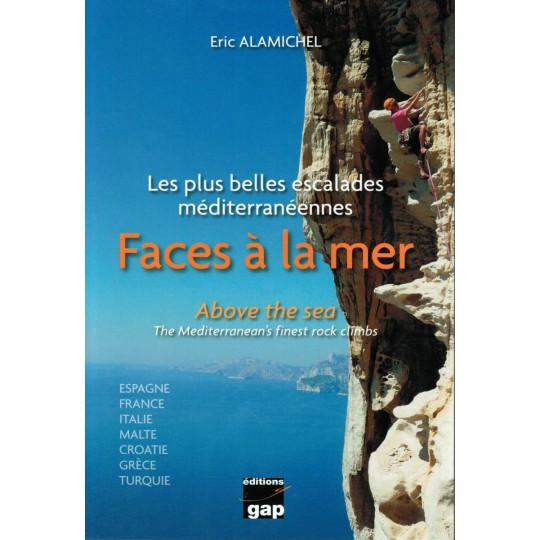 Livre Faces à la Mer d'Eric Alamichel : Les plus belles escalades méditerranéennes - Gap Editions