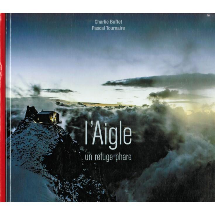 Livre L'Aigle, un refuge phare de C. Buffet et P. Tournaire - éditions Guérin