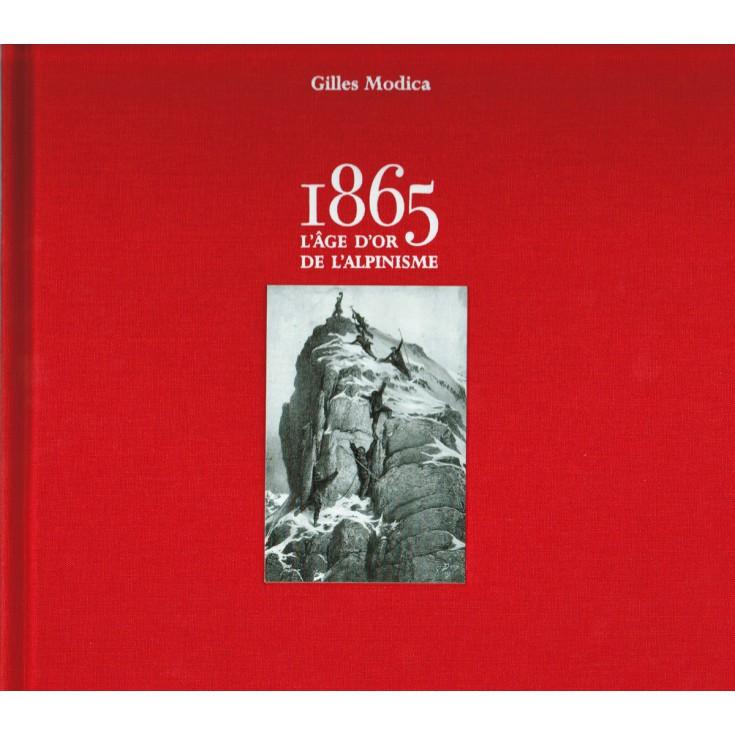 Livre 1865 L'Âge d'or de l'alpinisme de Gilles Modica - éditions Guérin