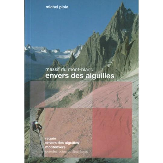 Livre Topo Escalade Massif du Mont-Blanc-Envers des Aiguilles-Requin-Montenvers-Grandes voies et sites écoles-Michel Piola