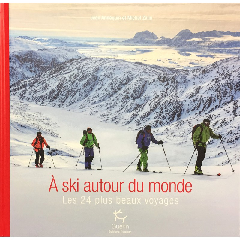 livre topo a ski autour du monde annequin zalio gu rin editions paulsen montania sport. Black Bedroom Furniture Sets. Home Design Ideas