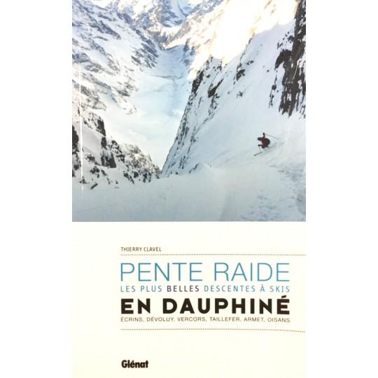 Livre topo Ski : PENTE RAIDE EN DAUPHINE - Thierry Clavel - Editions Glénat