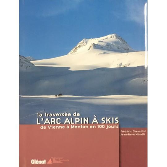 Topo Livre La traversée de l'arc alpin à skis de Vienne à Menton en 100 jours - Chevaillot Minelli aux Editions Glénat