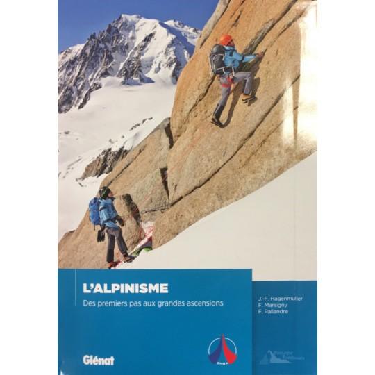 L'ALPINISME des premiers pas aux grandes ascensions - ENSA - Hagenmuller Marsigny Pallandre - Editions Glénat