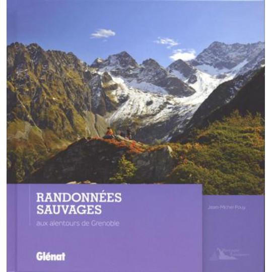 Livre RANDONNEES SAUVAGES aux alentours de Grenoble - Jean-Michel Pouy - Editions Glénat