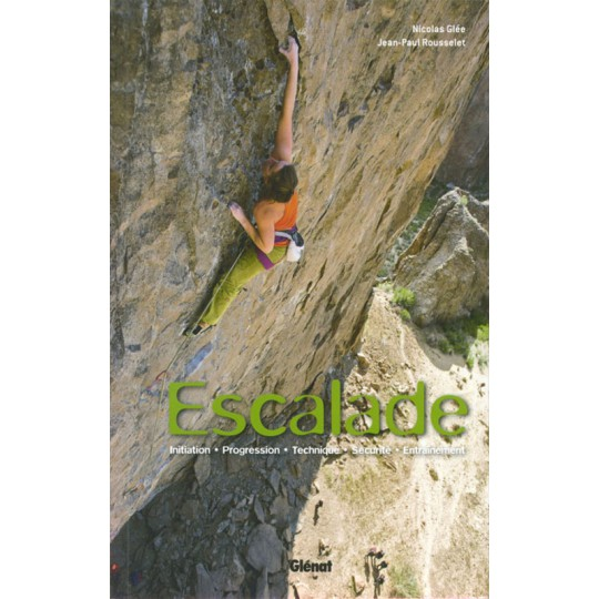 Livre Escalade - Initiation Progression Technique Sécurité Entrainement - Editions Glénat