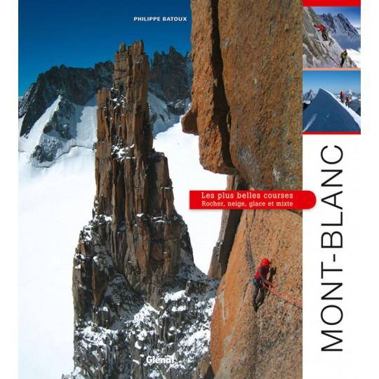 Livre MONT BLANC - Les plus belles courses - Batoux - Editions Glénat