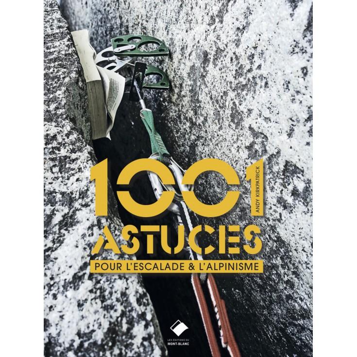 Livre 1001 ASTUCES pour l'escalade et l'alpinisme - Andy Kirkpatrick - Editions du Mont Blanc