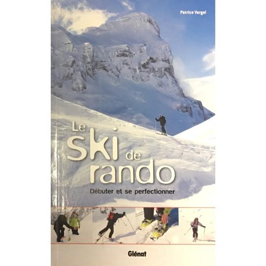 Livre LE SKI DE RANDO - Débuter et se perfectionner - Patrice Vargel - Editions Glénat