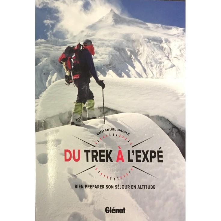 Livre DU TREK A L'EXPE - Bien préparer son séjour en altitude - Emmanuel Daigle - Editions Glénat