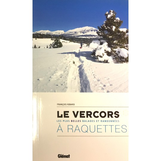 Livre LE VERCORS A RAQUETTES - Les plus belles balades et randonnées - Francois Ribard - Editions Glénat