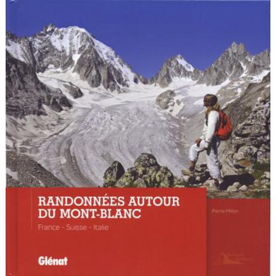 Livre RANDONNEES AUTOUR DU MONT BLANC - France-Suisse-Italie - Pierre Millon - Editions Glénat