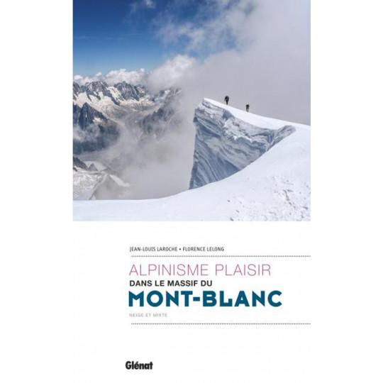 Livre ALPINISME PLAISIR dans le massif du Mont Blanc - Laroche-Lelong - Editions Glénat