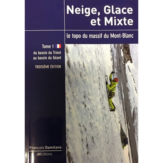Livre Topo Neige Glace et Mixte TOME 1- le topo du massif du Mont-Blanc - JMEditions 2018