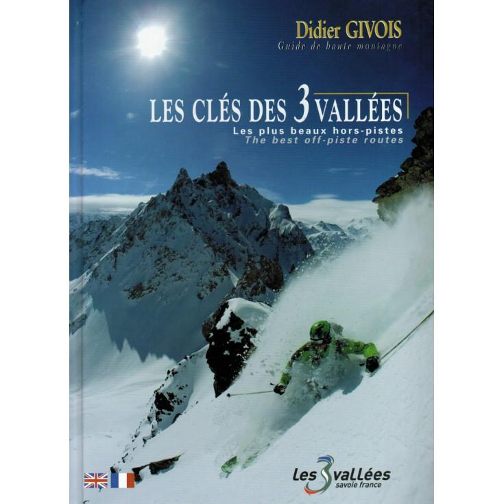 Livre Ski Les clés des 3 vallées, les plus beaux hors-pistes - Didier Givois
