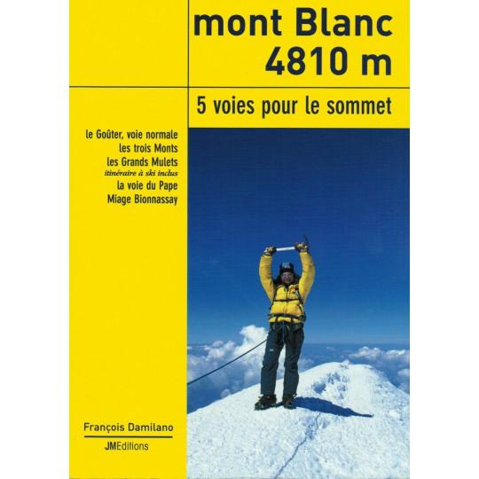 Livre Topo Mont Blanc 4810m, 5 voies pour le sommet - JMEditions