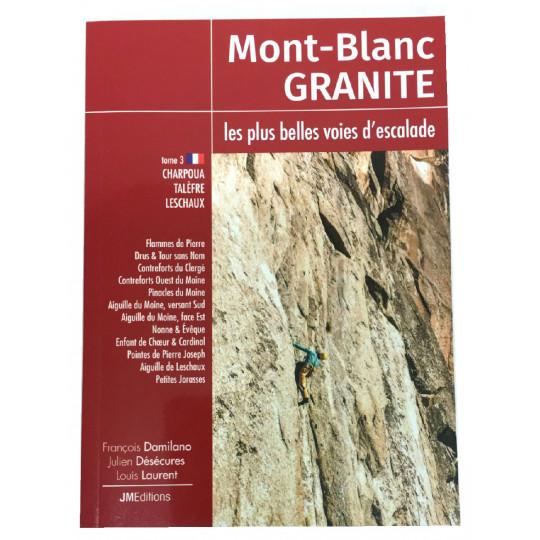 Livre topo Mont-Blanc - GRANITE - Tome 3 - CHAROUA TALEFRE LESCHAUX - JMEditions 2019