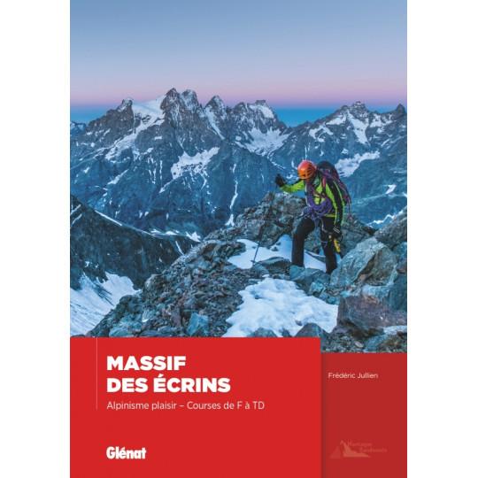 Livre Topo Alpinisme MASSIF DES ECRINS - ALPINISME PLAISIR - F à TD - Frédéric Juliien - Editions Glénat
