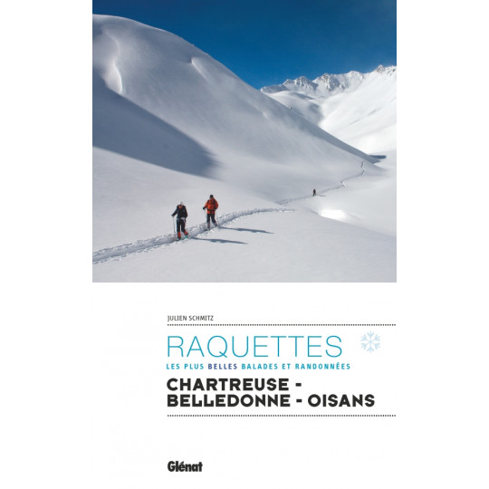 Livre topo RAQUETTES Chartreuse Belledonne Oisans - Les plus belles balades et randonnées - Julien Schmitz - Editions Glénat
