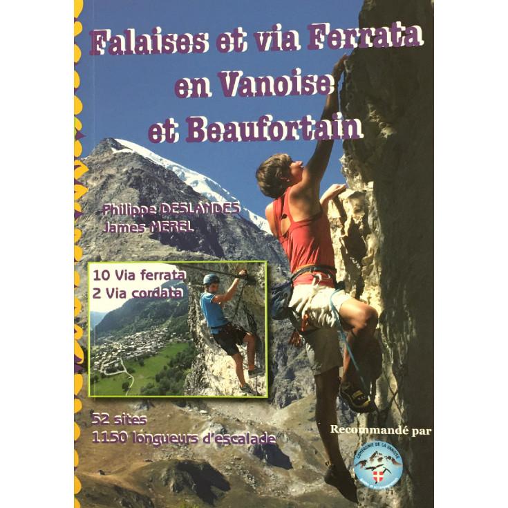 Livre Topo Escalade Falaises et Via Ferrata en Vanoise et Beaufortain de Deslandes et Merel - 52 sites - 1150 longueurs - 2020