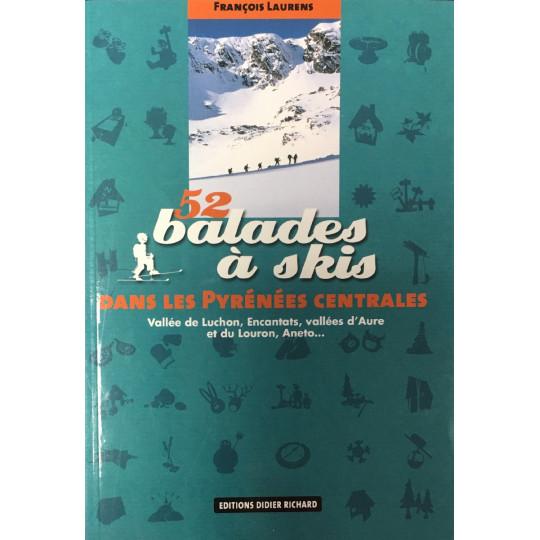 Livre topo ski de rando : 52 balades à skis dans les Pyrénées Centrales - François Laurens - Editions Didier Richard