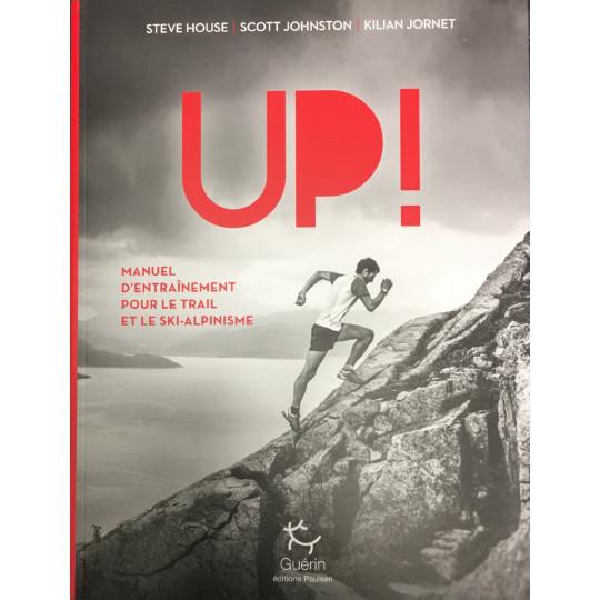Livre UP ! Manuel d'entraînement pour le trail et le ski-alpinisme par Steve House - Kilian Jornet - Scott Johnston aux Edition