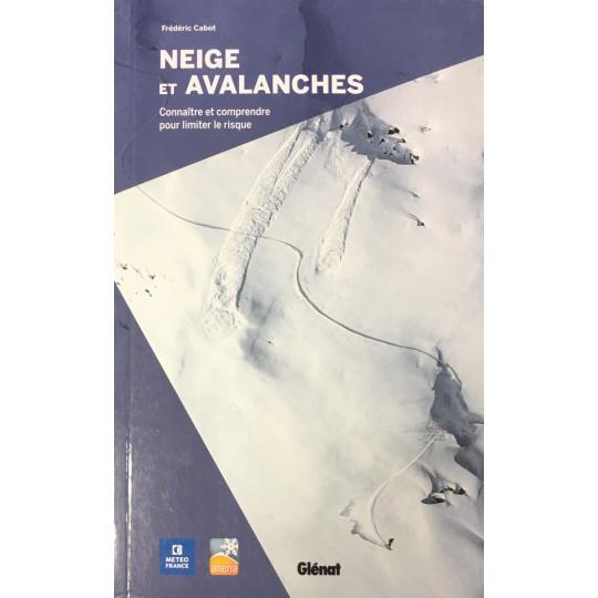Livre NEIGE ET AVALANCHES Connaitre et comprendre pour limiter le risque - Frédéric Cabot - ANENA - Editions Glénat