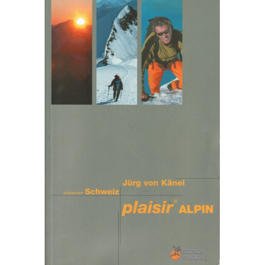 Livre Topo Escalade et Alpinisme en Suisse - PLAISIR ALPIN - Jürg von Känel - Editions Filidor