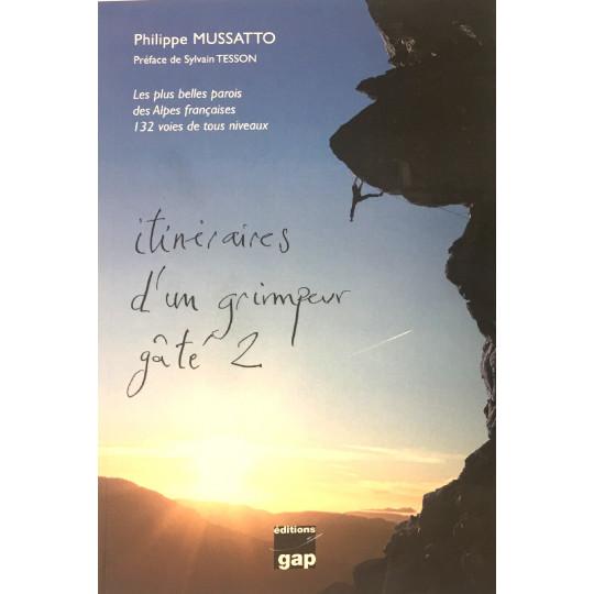 Livre Topo Escalade ITINERAIRES D'UN GRIMPEUR GATE tome 2 de Philippe Mussatto - Gap Editions