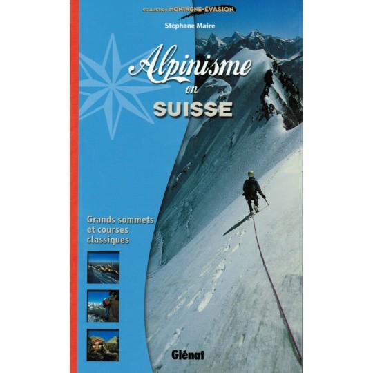 Livre Topo Alpinisme en Suisse de Stéphane Maire - Editions Glénat