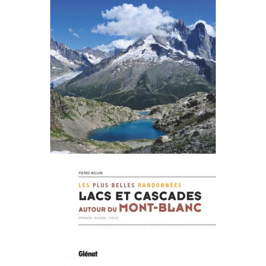 Livre les plus belles randonnées - LACS ET CASCADES AUTOUR DU MONT-BLANC - France Suisse Italie- Pierre Millon - Editions Glénat