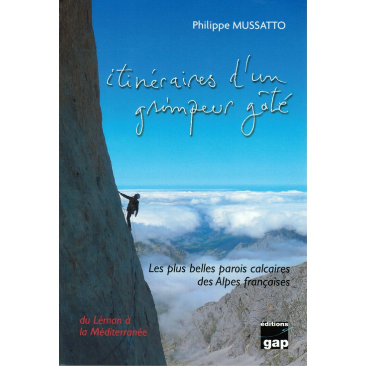Livre Topo Itinéraires d'un grimpeur gâté de Philippe Mussatto - Gap Editions